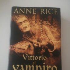 Libros: VITTORIO EL VAMPIRO ANNE RICE. Lote 278177268