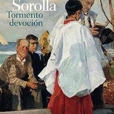 Livros: SOROLLA. TORMENTO Y DEVOCIÓN ESTE CATÁLOGO ACOMPAÑA LA EXPOSICIÓN SOROLLA. TORMENTO Y DEVOCIÓN, QUE. Lote 278443933