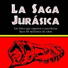 Libros: LA SAGA JURÁSICA: UN LIBRO QUE EMPEZÓ A ESCRIBIRSE HACE 65 MILLONES DE AÑOS JORGE FONTE DOLMEN. Lote 278703028