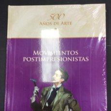Libros: MOVIMIENTOS POSTIMPRESIONISTAS. 500 AÑOS DE ARTE. PRECINTADO. Lote 287460263