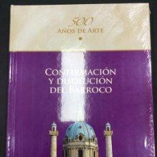 Libros: CONFIRMACIÓN Y DISOLUCIÓN DEL BARROCO. 500 AÑOS DE ARTE. PRECINTADO. Lote 287461988
