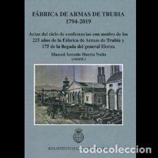 Libros: FABRICA DE ARMAS DE TRUBIA 1794-2019. ACTAS DEL CICLO DE CONFERENCIAS CON MOTIVO DE LOS 225 AÑOS DE. Lote 287835978