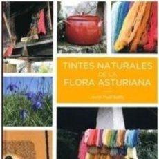 Libros: TINTES NATURALES DE LA FLORA ASTURIANA - PUJOL BATLE, JAVIER. Lote 287836268
