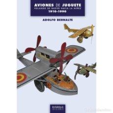 Libros: AVIONES DE JUGUETE. VOLANDO DE NUEVO HACIA LA NIÑEZ. (1910-1990) - ADOLFO BERNALTE - DIABOLO. Lote 288016218