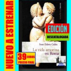 Libros: LA VIDA AMOROSA EN ROMA - JUAN ESLAVA GALÁN - IMPERIO ROMANO CÉSARES - RARO - NUEVO - 39€ FINAL. Lote 288739043