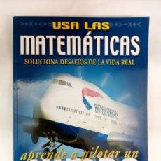 Libros: USA LAS MATEMÁTICAS SOLUCIONA DESAFÍOS DE LA VIDA REAL. APRENDE A PILOTAR UN JUMBO.. Lote 289916933