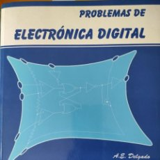 Libros: PROBLEMAS DE ELECTRÓNICA DIGITAL A.E. DELGADO - J. MIRA - R. HERNÁNDEZ - J.C. LÁZARO. Lote 290072488
