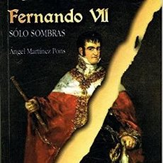 Libros: FERNANDO VII. SÓLO SOMBRAS. - MARTÍNEZ PONS, ÁNGEL.. Lote 290106433