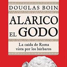 Libros: ALARICO EL GODO LA CAÍDA DE ROMA VISTA POR LOS BÁRBAROS BOIN, DOUGLAS PUBLICADO POR ATICO DE LIBROS. Lote 293917243