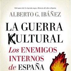 Libros: LA GUERRA CULTURAL: LOS ENEMIGOS INTERNOS DE ESPAÑA Y OCCIDENTE ALBERTO G. IBÁÑEZ KULTURAL. Lote 293940238