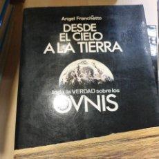 Libros: DESDE EL CIELO A LA TIERRA TODA LA VERDAD SOBRE LOS OVNIS ANGEL FRANCHETTO. Lote 294928643