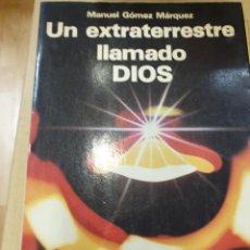 Libros: UN EXTRATERRESTRE LLAMADO DIOS MANUEL GÓMEZ MÁRQUEZ. Lote 294933468