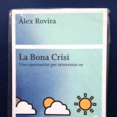Libros: LA BONA CRISI UNA OPORTUNITAT PER REINVENTAR-SE - ÂLEX ROVIRA RAVAL EDICIONS SLU, PÒRTIC. Lote 48828046