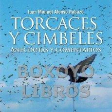 Libros: ALONSO RABAZO, JUAN MANUEL. TORCACES Y CIMBELES. ANÉCDOTAS Y COMENTARIOS. Lote 60216183