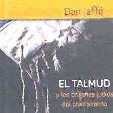 El Talmud y los orígenes judíos del cristianismo : Jesús, Pablo y los judeo-cristianos en la literat