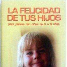 Libros: LIBRO: LA FELICIDAD DE TUS HIJOS. .. Lote 78914529