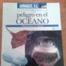Libros: ANIMALES S.L. PELIGRO EN EL OCÉANO TIBURONES Y RAYAS. Lote 81209471