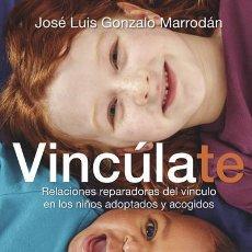 Livros: VINCÚLATE. RELACIONES REPARADORAS DEL VÍNCULO EN LOS NIÑOS ADOPTADOS Y ACOGIDOS. Lote 70856359