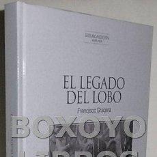 Libros: GRAGERA, FRANCISCO. EL LEGADO DEL LOBO. SEGUNDA EDICIÓN AMPLIADA. Lote 90232751