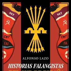 Libros: HISTORIAS FALANGISTAS DEL SUR DE ESPAÑA EDICIONES ESPUELA DE PLATA. Lote 98815340