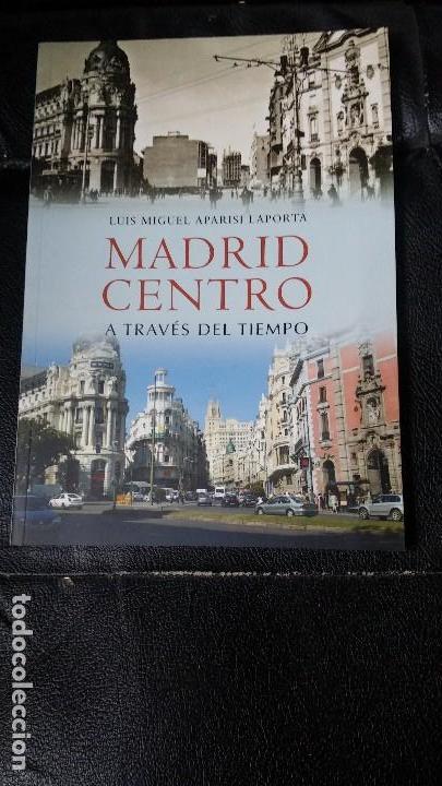 MADRID CENTRO A TRAVES DEL TIEMPO ( LUIS MIGUEL APARISI LAPORTA ) (Libros Nuevos - Ocio - Otros)