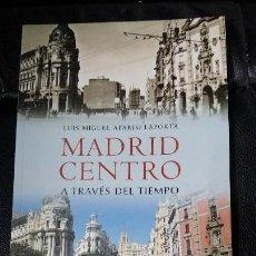 Libros: MADRID CENTRO A TRAVES DEL TIEMPO ( LUIS MIGUEL APARISI LAPORTA ). Lote 191821408