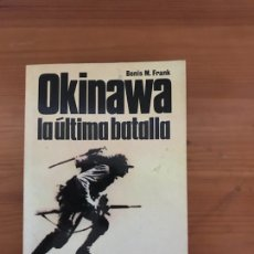 Libros: OKINAWA, LA ULTIMA BATALLA (BENIS M.FRANK) BATALLAS LIBRO Nº 17 1ª EDICION (LE5). Lote 118047366