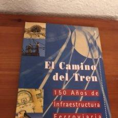 Libros: EL CAMINO DEL TREN. 150 AÑOS DE INFRAESTRUCTURA FERROVIARIA. Lote 122481522