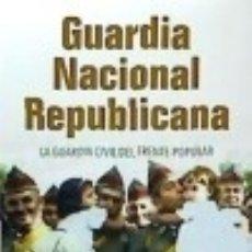 Livros: GUARDIA NACIONAL REPUBLICANA . LA GUARDIA CIVIL DEL FRETE POPULAR. Lote 102936742