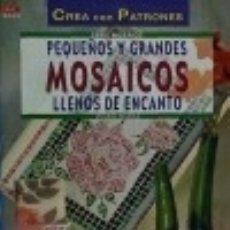 Libros: PEQUEÑOS Y GRANDES MOSAICOS LLENOS DE ENCANTO. Lote 121019260