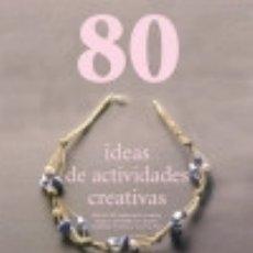 Libros: 80 IDEAS ACTIVIDADES CREATIVAS. Lote 70866227