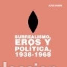 Libros: SURREALISMO, EROS Y POLÍTICA, 1938-1968. Lote 125920144