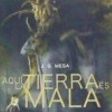 Libros: AQUÍ LA TIERRA ES MALA. Lote 113815270