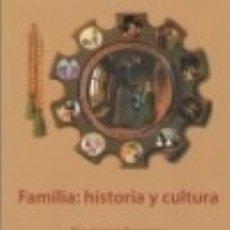 Libros: FAMILIA: HISTORIA Y CULTURA. Lote 100997614