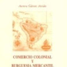 Libros: COMERCIO COLONIAL Y BURGUESÍA MERCANTIL MALAGUEÑA (1765-1820). Lote 128339695