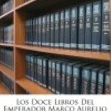 Libros: LOS DOCE LIBROS DEL EMPERADOR MARCO AURELIO. Lote 128442486