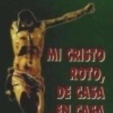 Libros: MI CRISTO ROTO DE CASA EN CASA. Lote 132306023