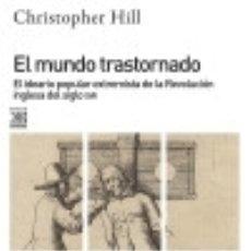 Livros: EL MUNDO TRASTORNADO. EL IDEARIO POPULAR EXTREMISTA DE LA REVOLUCIÓN INGLESA DEL SIGLO XVII. Lote 132999158