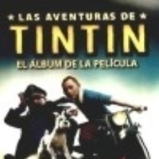 Livres: LAS AVENTURAS DE TINTÍN: EL ÁLBUM DE LA PELÍCULA. (BASADO EN LA PELÍCULA). Lote 133794018