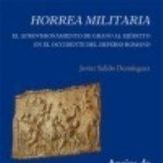 Libros: HORREA MILITARIA : EL APROVISIONAMIENTO DE GRANO AL EJÉRCITO EN EL OCCIDENTE DEL IMPERIO ROMANO. Lote 133814606