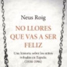 Libros: NO LLORES QUE VAS A SER FELIZ. Lote 133819649