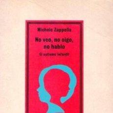 Libros: LIBRO NO VEO, NO OIGO, NO HABLO. EL AUTISMO INFANTIL (TAPA BLANDA). Lote 133911694