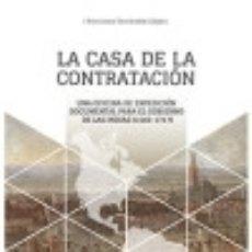 Livres: LA CASA DE LA CONTRATACIÓN: UNA OFICINA DE EXPEDICIÓN DOCUMENTAL PARA EL GOBIERNO DE LAS INDIAS. Lote 140222077