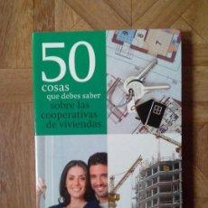 Libros: 50 COSAS QUE DEBES SABER SOBRE LAS COOPERATIVAS DE VIVIENDAS. Lote 142642710