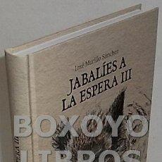 Libros: MURILLO SÁNCHEZ, JOSÉ. JABALÍES A LA ESPERA III. Lote 143235062