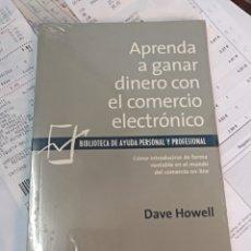 Libros: APRENDA A GANAR DINERO CON EL COMERCIO ELECTRÓNICO DAVE HOWELL. Lote 143685413