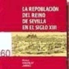 Livres: REPOBLACION DEL REINO DE SEVILLA (S.XXI DISTRIBUIDORA) EN EL SIGLO XIII. Lote 158097676