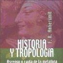 Libros: HISTORIA Y TROPOLOGÍA. ASCENSO Y CAÍDA DE LA METÁFORA. Lote 160801937