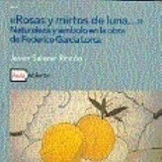 Libros: ROSAS Y MIRTOS DE LUNA.... NATURALEZA Y SÍMBOLO EN LA OBRA DE FEDERICO GARCÍA LORCA.. Lote 166976968