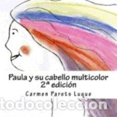 Libros: PAULA Y SU CABELLO MULTICOLOR: ( CUENTO ILUSTRADO PARA SONADORES DE 2 A 6 ANOS). Lote 171503725